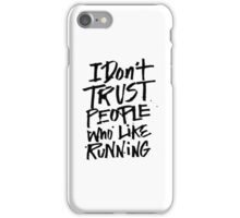 I don't trust people who like running funny fitness runner saying iPhone Case/Skin