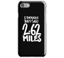 I thought they said 2.62 miles - funny running runner run saying iPhone Case/Skin