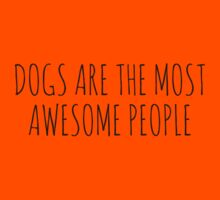 Dogs are the most awesome people. Kids Tee