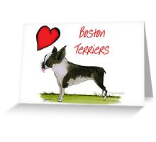 i love boston terriers by tony fernandes Greeting Card