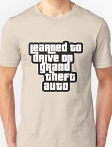 Learned to drive on GTA T-Shirt