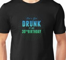 Let's Get Drunk It's My 30th Birthday Unisex T-Shirt