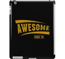 Awesome Since'45 iPad Case/Skin