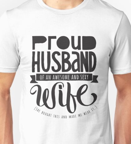 Proud Husband of an Awesome and Sexy Wife - Marriage Spouse Unisex T-Shirt