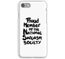 Proud member of the National Sarcasm Society Funny Humor Saying Quote iPhone Case/Skin