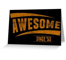 Awesome Since '53 Greeting Card