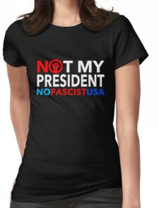 Not My President - NO FASCIST USA! Womens Fitted T-Shirt