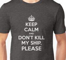 Keep Calm and don't kill my ship, please Unisex T-Shirt
