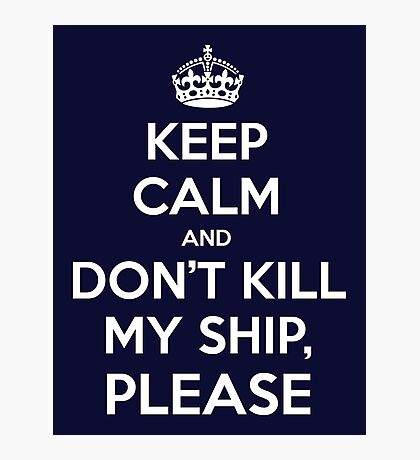 Keep Calm and don't kill my ship, please Photographic Print