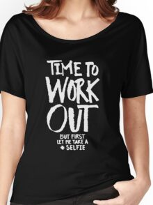 Time To Workout - But First Selfie - Funny Fitness Workout Gym Saying Women's Relaxed Fit T-Shirt