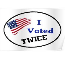 I VOTED TWICE ELECTION SPOOF PRESIDENT DEAD PEOPLE VOTING SHIRTS, STICKERS, TOTES, CASES Poster