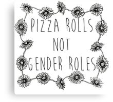 Pizza Rolls Not Gender Roles Canvas Print