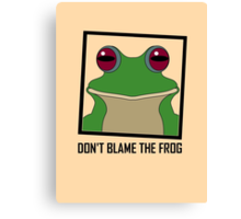 DON'T BLAME THE FROG Canvas Print