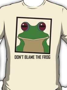 DON'T BLAME THE FROG T-Shirt