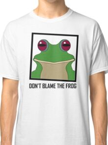DON'T BLAME THE FROG Classic T-Shirt