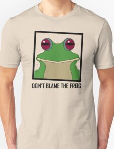 DON'T BLAME THE FROG Unisex T-Shirt