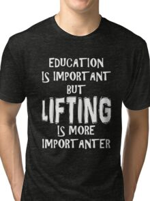 Education Is Important But Lifting Is More Importanter T-Shirt Funny Cute Gift For High School College Student Tri-blend T-Shirt