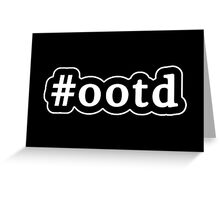 OOTD - Hashtag - Black & White Greeting Card