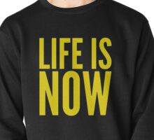 LIFE IS NOW Pullover