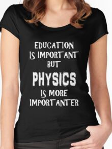 Education Is Important But Physics Is More Importanter T-Shirt Funny Cute Gift For High School College Student Women's Fitted Scoop T-Shirt