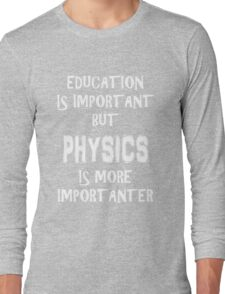 Education Is Important But Physics Is More Importanter T-Shirt Funny Cute Gift For High School College Student Long Sleeve T-Shirt
