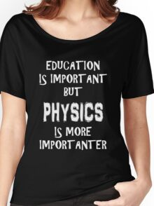 Education Is Important But Physics Is More Importanter T-Shirt Funny Cute Gift For High School College Student Women's Relaxed Fit T-Shirt