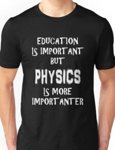 Education Is Important But Physics Is More Importanter T-Shirt Funny Cute Gift For High School College Student Unisex T-Shirt