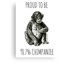 PROUD TO BE 98.7% CHIMPANZEE Canvas Print