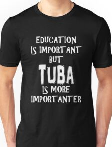 Education Is Important But Tuba Is More Importanter T-Shirt Funny Cute Gift For High School College Student Unisex T-Shirt