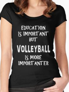 Education Is Important But Volleyball Is More Importanter T-Shirt Funny Cute Gift For High School College Student Volley Ball Women's Fitted Scoop T-Shirt