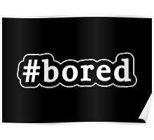 Bored - Hashtag - Black & White Poster