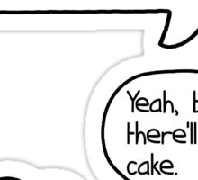 Yeah, but there'll be cake [version 1] Sticker