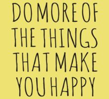 DO MORE OF THE THINGS THAT MAKE YOU HAPPY Kids Clothes