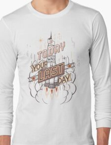 If Today Was Your Last Day Long Sleeve T-Shirt