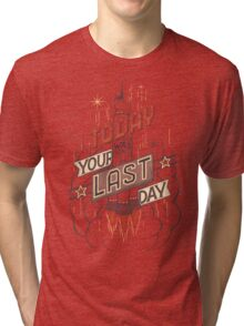 If Today Was Your Last Day Tri-blend T-Shirt