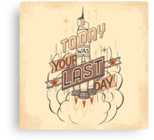 If Today Was Your Last Day Canvas Print