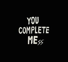 You Complete Me(ss) by pvnkrocklarry