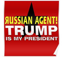 Russian Agent Trump is My President 2 Poster