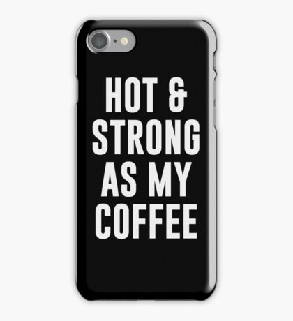 Hot & Strong As My Coffee iPhone Case/Skin