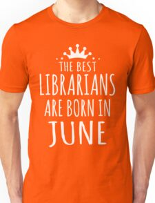 THE BEST LIBRARIANS ARE BORN IN JUNE Unisex T-Shirt