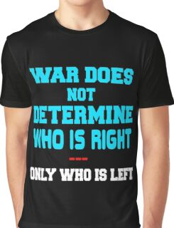 War Does Not Determine Who Is Right Graphic T-Shirt
