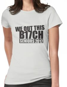 We Out This B17CH - Seniors 2017 Womens Fitted T-Shirt