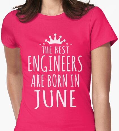 THE BEST ENGINEERS ARE BORN IN JUNE Womens Fitted T-Shirt