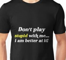 Don't Play Stupid With Me Unisex T-Shirt