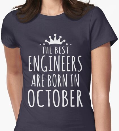 THE BEST ENGINEERS ARE BORN IN OCTOBER Womens Fitted T-Shirt