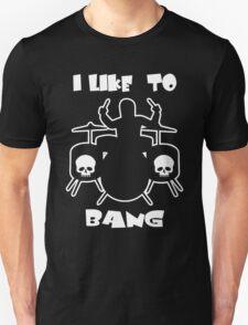 I LIKE TO BANG Unisex T-Shirt