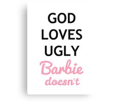 God loves ugly, Barbie does not Canvas Print