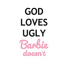 God loves ugly, Barbie does not Photographic Print
