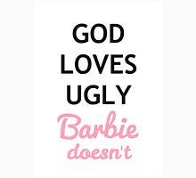 God loves ugly, Barbie does not Unisex T-Shirt