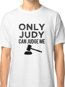 Only Judy can Judge Me funny saying  Classic T-Shirt